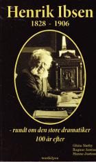 Henrik Ibsen 1828-1906 - rundt om den store dramatiker 100 år efter