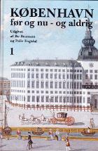 København før og nu - og aldrig. En billedkavalkade om København inden for voldene og søerne…