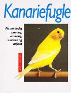Kanariefugle. Alt om daglig pasning, ernæring, sundhed og adfærd