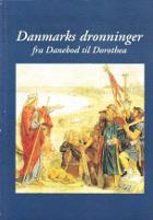 Danmarks dronninger fra Danebod til Dorothea