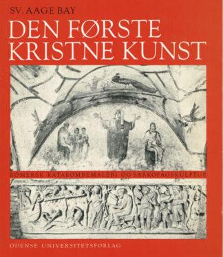 Den første kristne kunst. Romersk katakombemaleri og sarkofagskulptur
