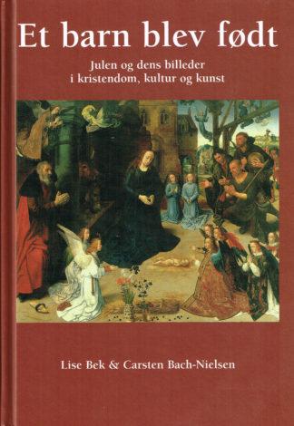 Et barn blev født. Julen og dens billeder i kristendom, kultur og kunst.