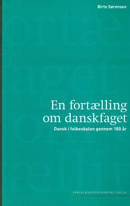 En fortælling om danskfaget. Dansk i folkeskolen gennem 100 år