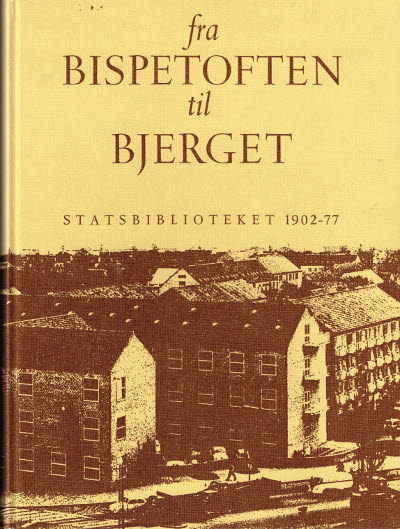 Fra Bispetorvet til bjerget. Statsbiblioteket 1902-77