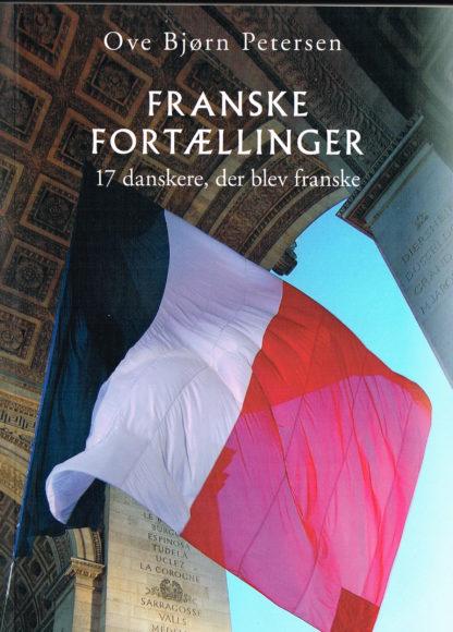 Franske fortællinger. 17 danskere, der blev franske