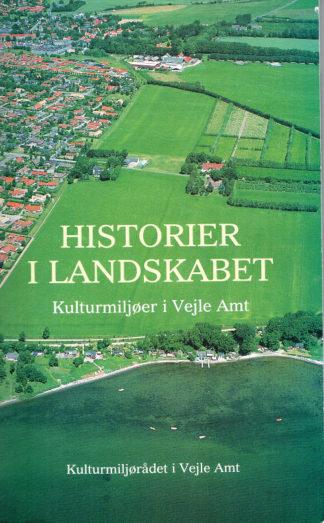 Historier i landskabet. Kulturmiljøer i Vejle Amt.