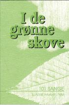 I de grønne skove. 101 sange, salmer, viser og kanons