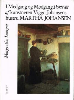 I medgang og modgang. Portræt af kunstneren Viggo Johansens hustru Martha Johansen
