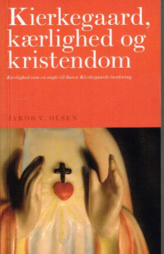 Kierkegaard, kærlighed og kristendom. Kærlighed som en nøgle til Søren Kierkegaards tænkning