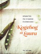 Kogebog til Laura. Opskrifter fra 10 danske stjernekokke