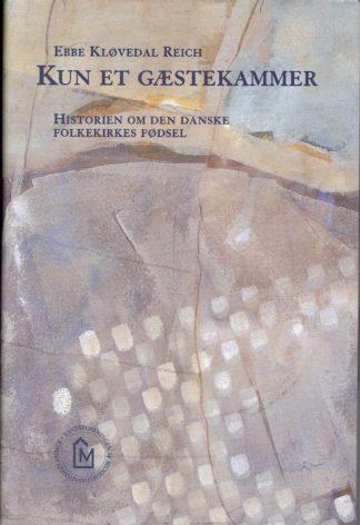 Kun et gæstekammer. Historien om den danske folkekirkes fødsel