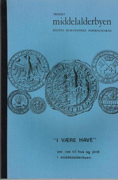 """""""I være have"""". Om ret til hus og jord i middelalderbyen. Rapport om registrering af kilder"""