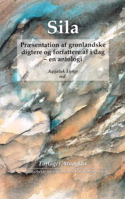 Sila. Præsentation af grønlandske digtere og forfattere af i dag - en antologi.