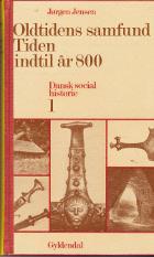Oldtidens samfund. Tiden indtil år 800. Dansk Socialhistorie bd. 1