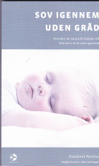 Sov igennem uden gråd.Hvordan du nænsomt hjælper dit lille barn til at sove igennem.