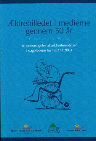 Ældrebilledet i medierne gennem 50 år. En undersøgelse af ældrestereotyper i dagbladene 1953-2000