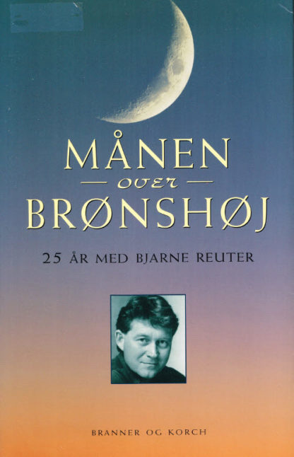 Månen over Brønshøj. 25 år med Bjarne Reuter.